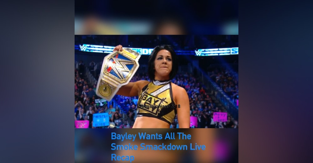 Bayley Wants All The Smoke Smackdown Live Recap