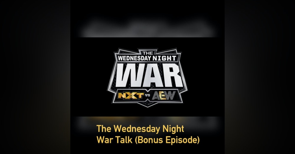 AEW VS NXT The Wednesday Night Wars Talk ( Bonus Episode)