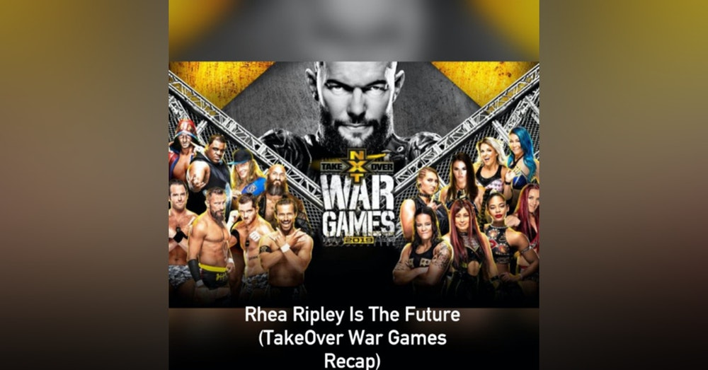 Rhea Ripley Is The Future ( TakeOver War Games III Post Recap)