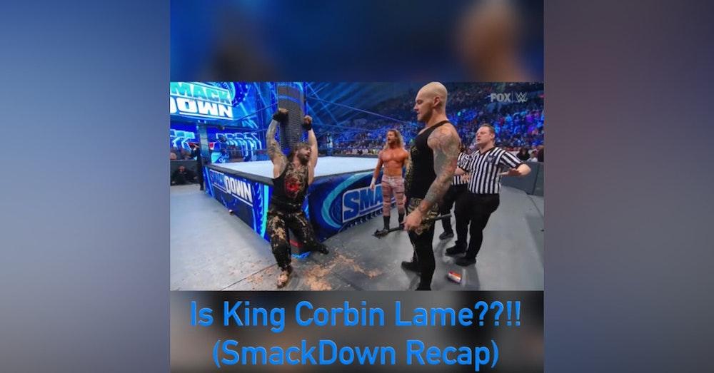 Is King Corbin Lame??!! (SmackDown Recap)