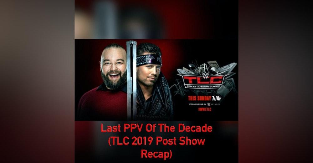 Last PPV Of The Decade (TLC 2019 Post Show Recap)