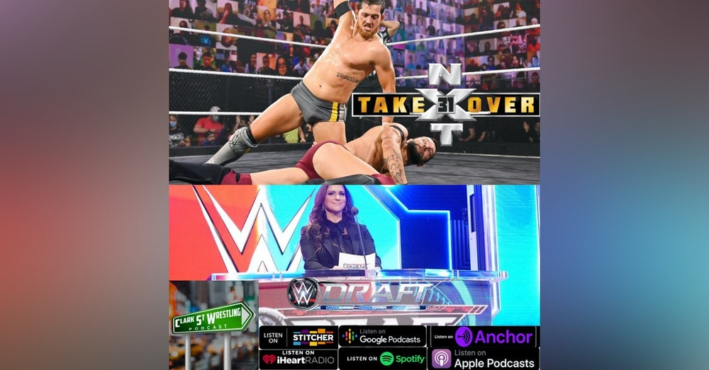 Clark St. Super Show(AEW, NXT Takeover 31, and WWE Draft Recap)