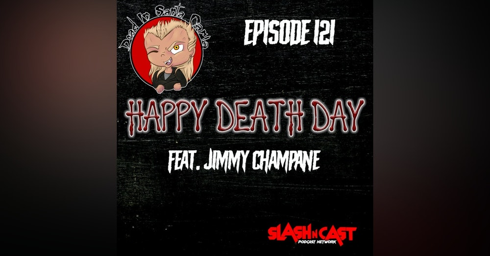 E121. Happy Death Day (2017) ft. Jimmy Champane | Discussion/Review