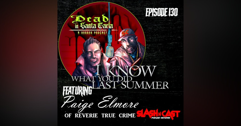 E130. I Know What You Did Last Summer (1997) ft. Paige Elmore   Discussion/Review