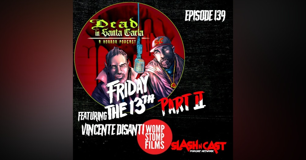 E139. Friday the 13th Part 2 (1981) ft. Vincente DiSanti of Womp Stomp Films   Discussion/Review