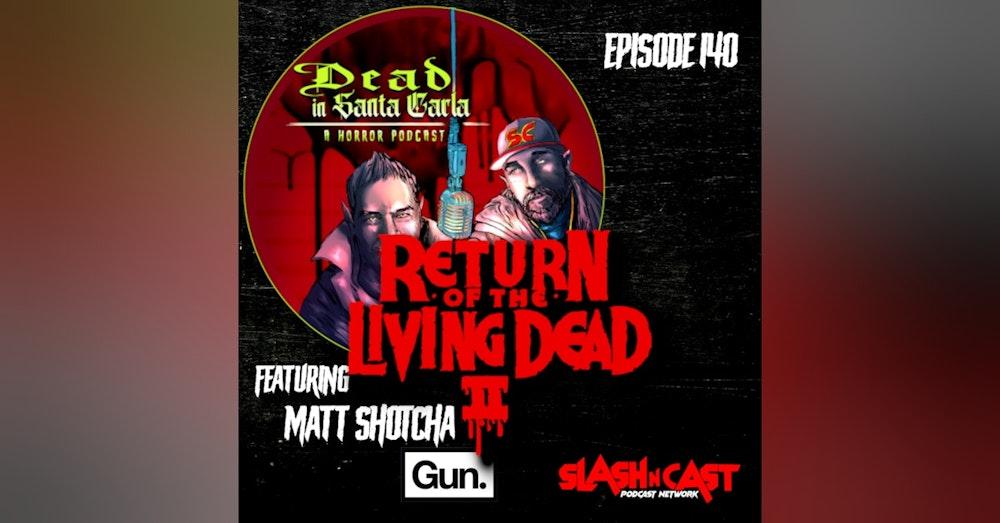 E140. Return of the Living Dead II (1988) ft. Matt Shotcha of Gun Media   Discussion/Review