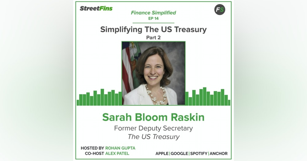 EP 14 — Simplifying The US Treasury Part 2 with Sarah Bloom Raskin, formerly of The US Treasury