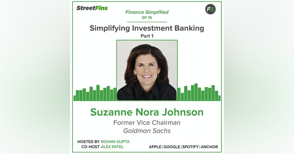 EP 15 — Simplifying Investment Banking Part 1 with Suzanne Nora Johnson, formerly of Goldman Sachs