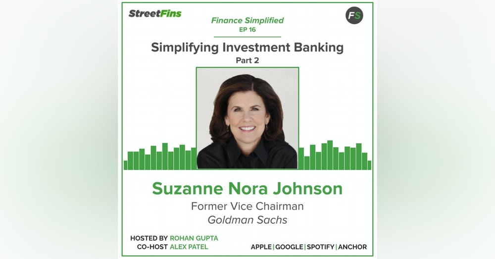 EP 16 — Simplifying Investment Banking Part 2 with Suzanne Nora Johnson, formerly of Goldman Sachs