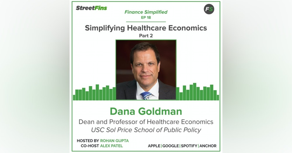 EP 18 — Simplifying Healthcare Economics Part 2 with Dana Goldman of the University of Southern California