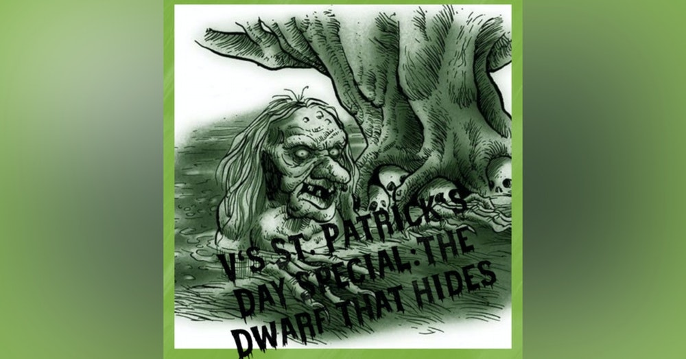 St.Patrick's Day Special:The Dwarf That Hides, with Guest Cohost Asherz!