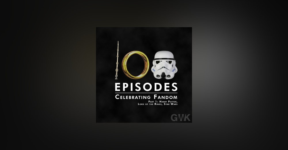 100 - Celebrating Fandom Part 1: Harry Potter, Lord of the Rings, Star Wars