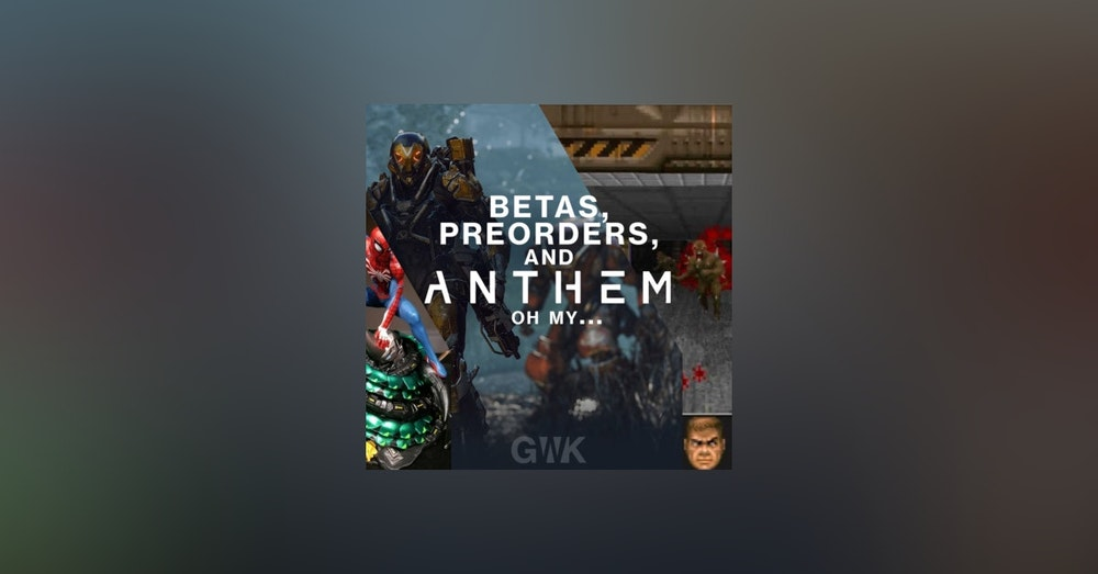 103 - Betas, Pre-orders, and Anthem... oh my...