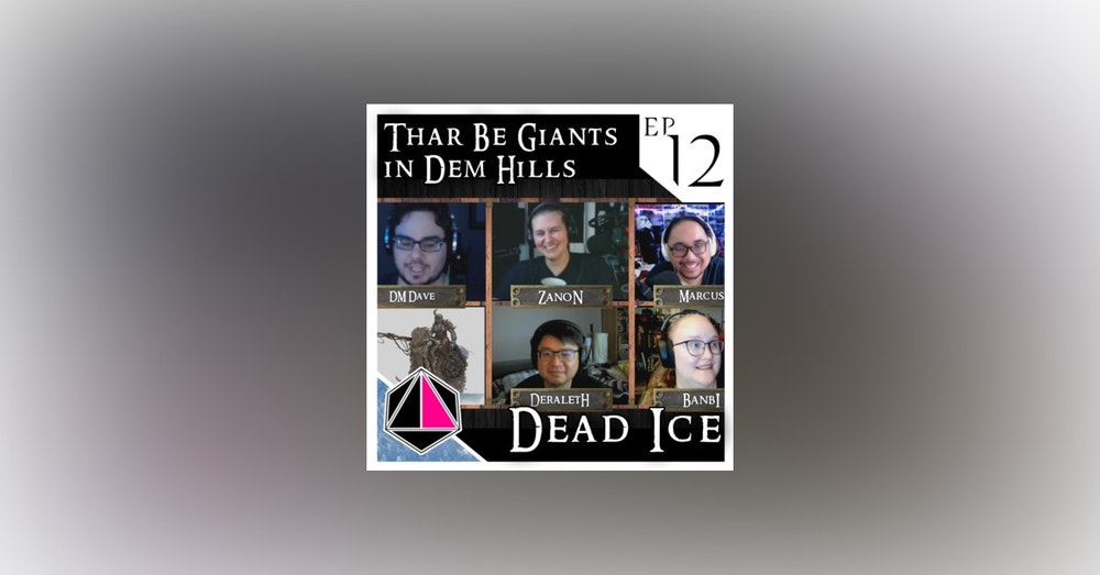 Thar Be Giants in Dem Hills   Dead Ice - Campaign 1: Episode 12