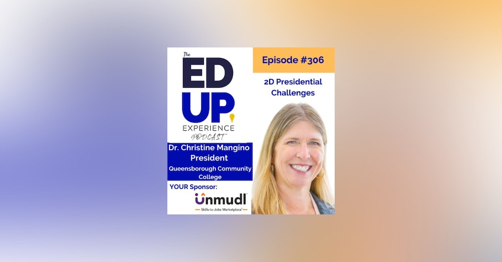 306: 2D Presidential Challenges - with Dr. Christine Mangino, President, Queensborough Community College