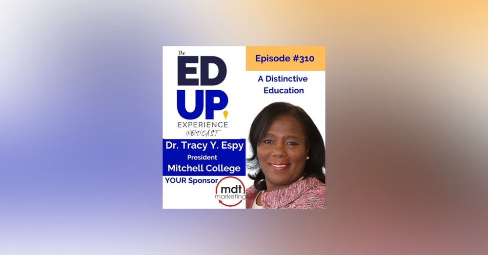 310: A Distinctive Education - with Dr. Tracy Y. Espy, President, Mitchell College