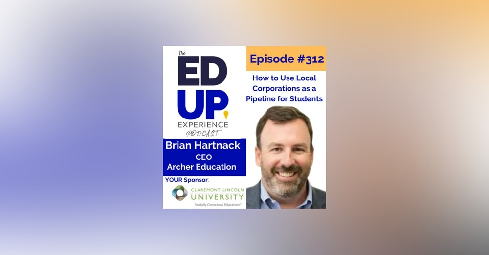 312: How to Use Local Corporations as a Pipeline for Students - with Brian Hartnack, CEO, Archer Education