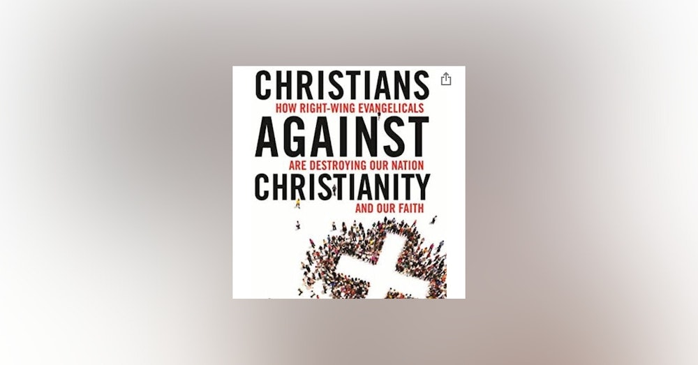 Christians Against Christianity: How Right Wing Evangelicals are destroying our Nation and our Faith. In conversation with Dr. Obery Hendricks.