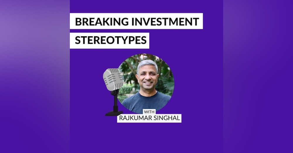 Breaking Investment Stereotypes by Rajkumar Singhal. Episode 1