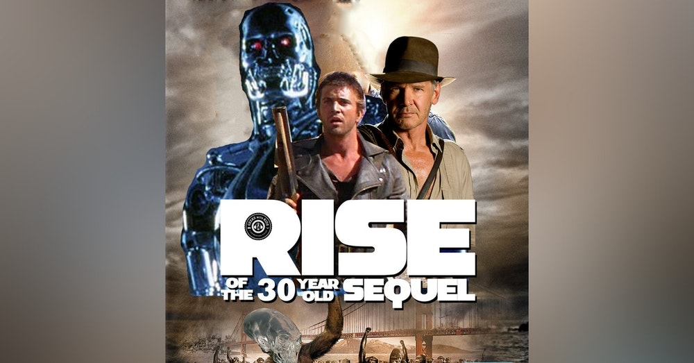 Episode 95: Rise of 30 Year-Old Sequel!