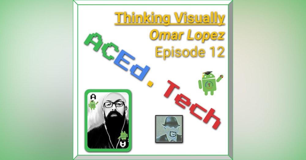 12 - Thinking Visually with Omar Lopez
