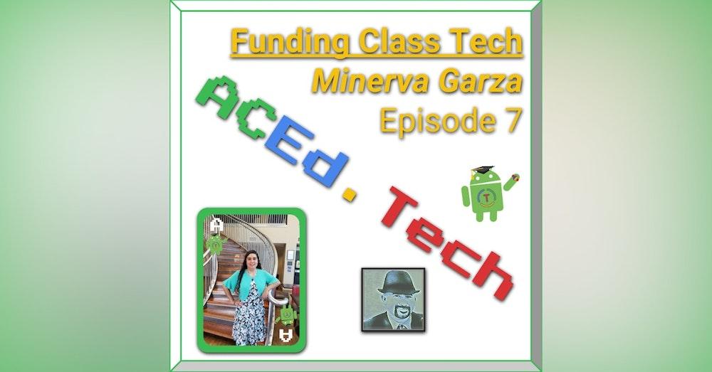 7 - Funding Classroom Tech with Minerva Garza