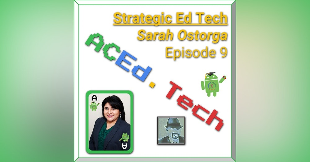 9 - Strategic Selection & Integration of Ed Tech with Sarah Ostorga