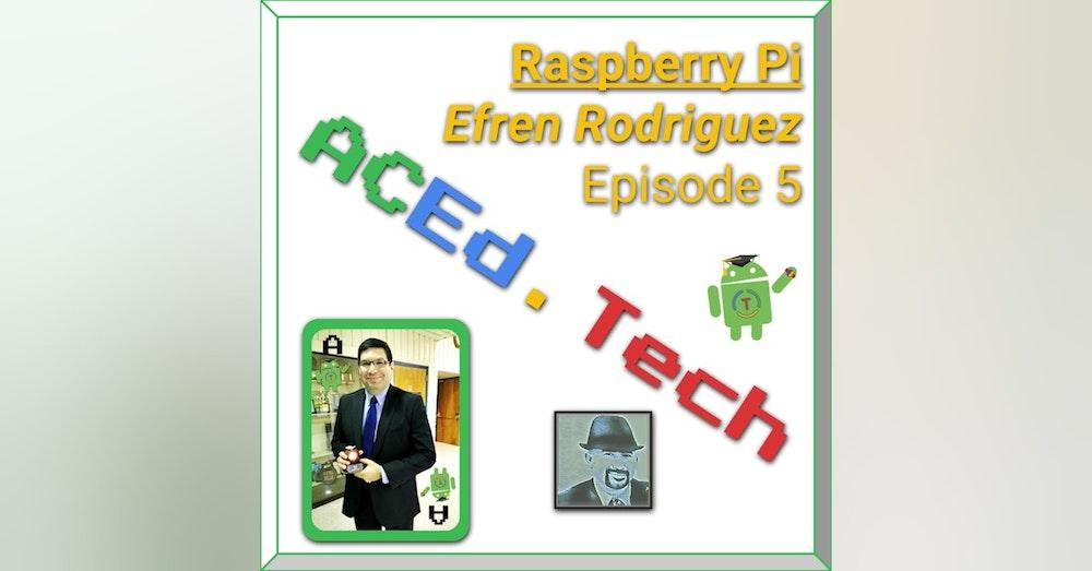 5 - Raspberry Pi with Efren Rodriguez