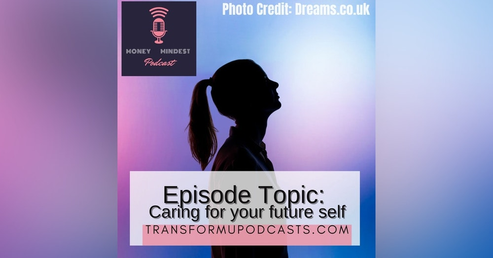 Ep 12 Caring for your future self