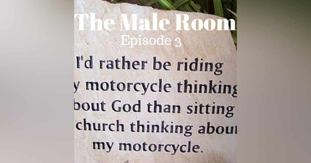 The Male Room Episode 3 - Why God Rides a Motorbike