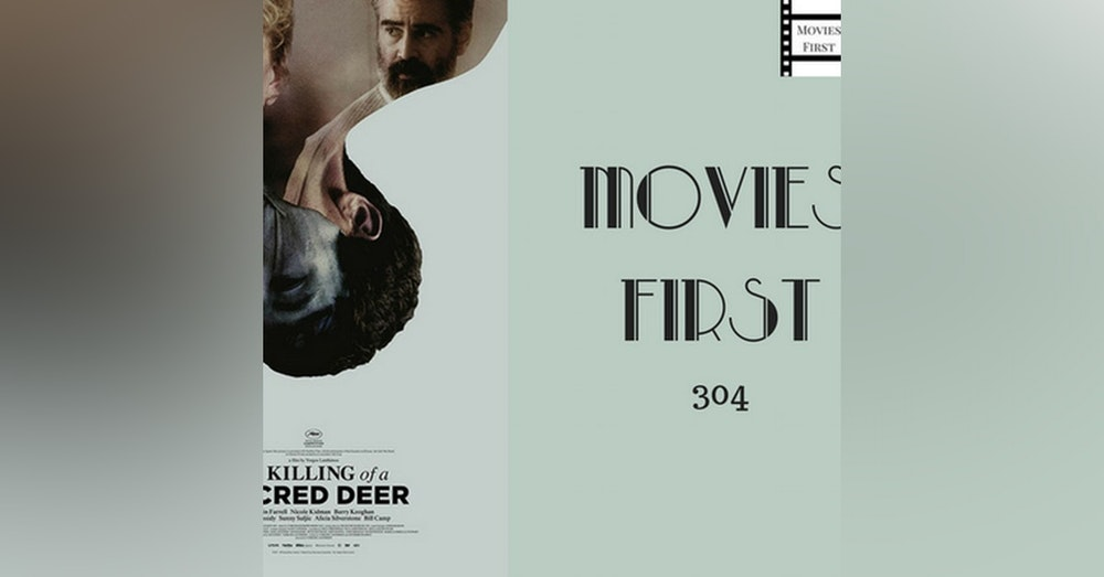 304: The Killing Of A Sacred Deer - Movies First with Alex First & Chris Coleman