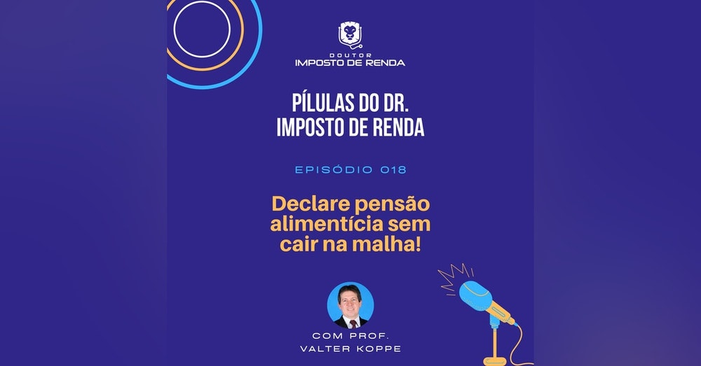PDIR #018 – Declare pensão alimentícia sem cair na malha!