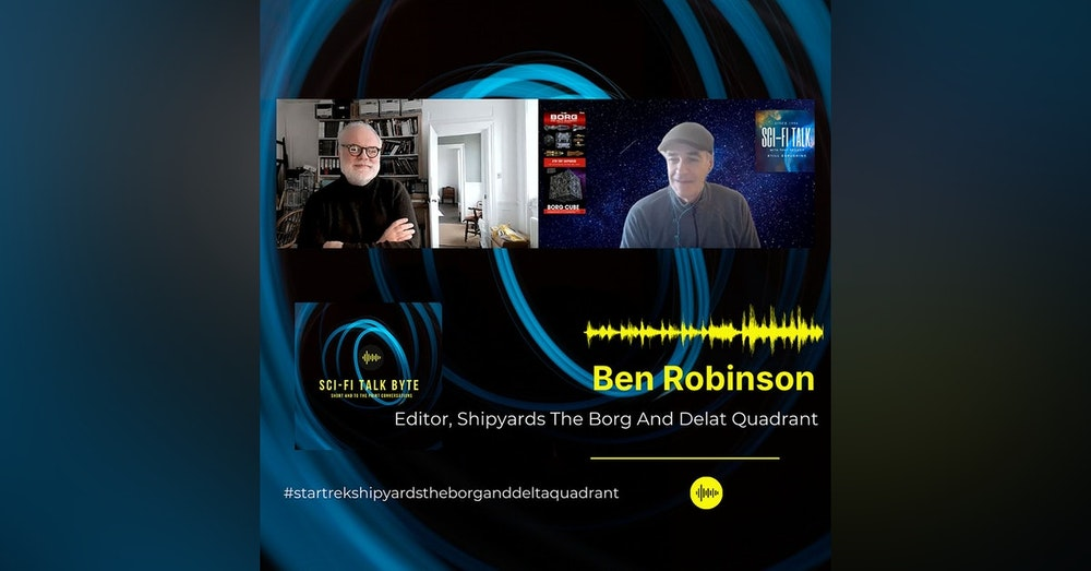 Byte Ben Robinson On Shipyards The Borg And The Delta Quadrant