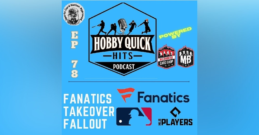 Hobby Quick Hits Ep.78 Topps/Fanatics Fallout(New Details)