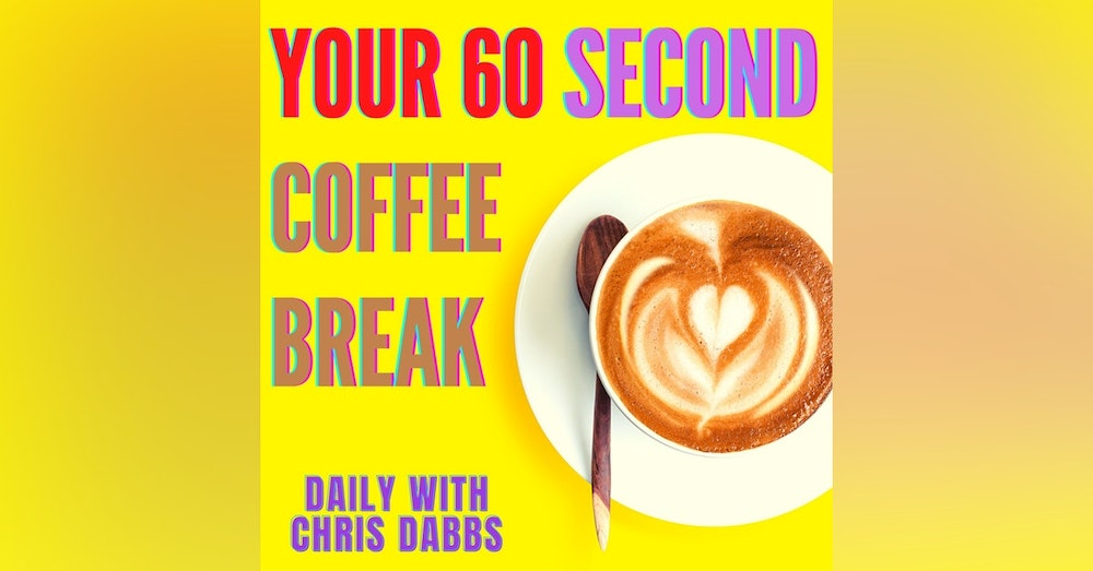 Your 60 Second Coffee Break with Chris Dabbs - Episode 87