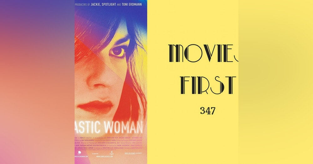 347: A Fantastic Woman - Movies First with Alex First