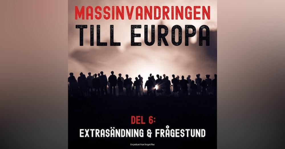 Om massinvandringen till Europa (Del 6: Extrasändning och frågestund)
