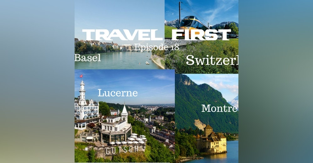 19: Travel First with Alex First & Chris Coleman Episode 18 - Basel, Lucerne and Montreux