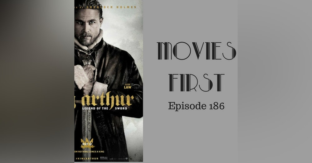 188: King Arthur: Legend of theSword - Movies First with Alex First Episode 186