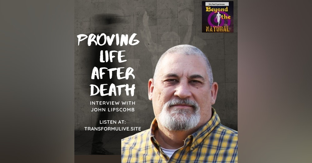 Proving Life After Death - Interview with John Lipscomb