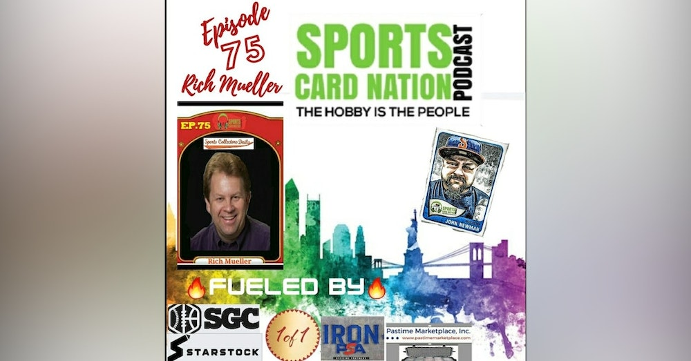 Ep.75 w/Rich Mueller/Sports Collectors Daily, Hobby still booming-How & Why?