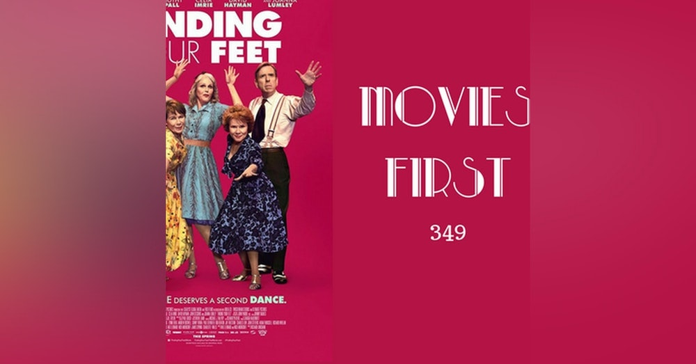 349: Finding Your Feet - Movies First with Alex First
