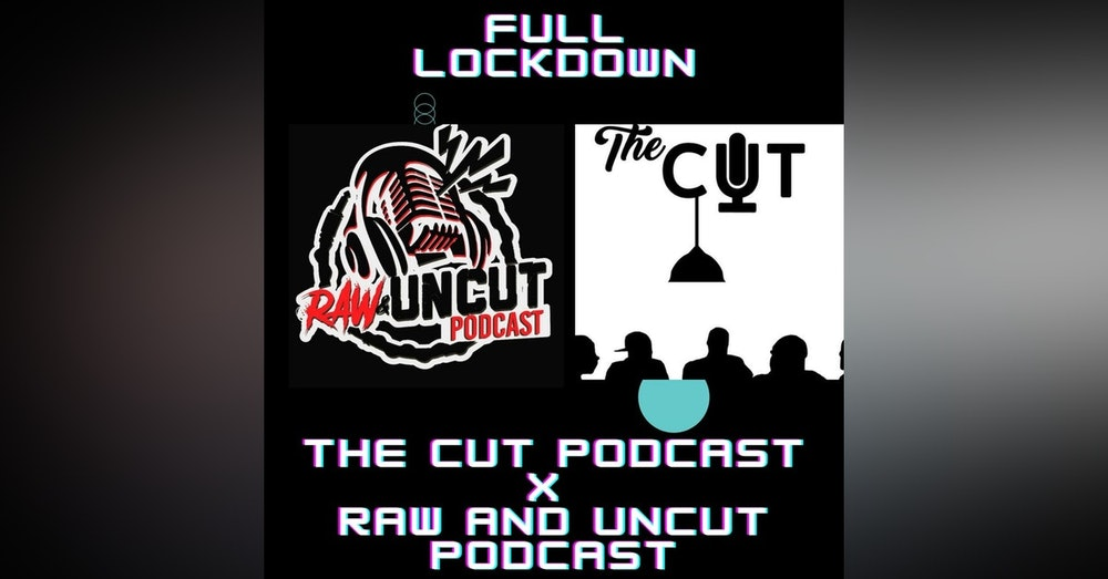 75: Full Lockdown feat Raw And Uncut Podcast