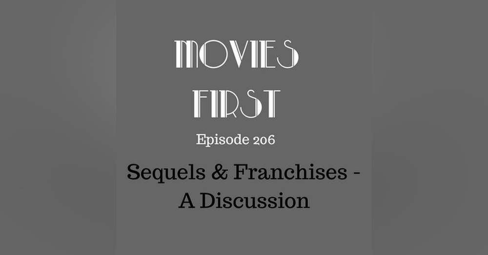 208: Sequels & Franchises - A Discussion - Movies First with Alex First & Chris Coleman Episode 206