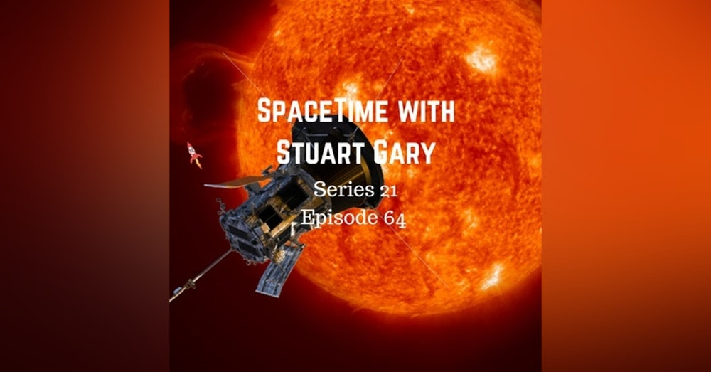 64: Parker Solar Probe launches - SpaceTime with Stuart Gary Series 21 Episode 64