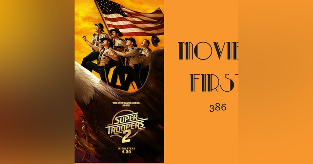 386: Super Troopers 2 - Movies First with Alex First