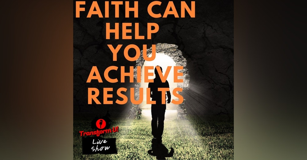 How Faith Can Help You Achieve Results and Change in 2020   Series part 2 of 5