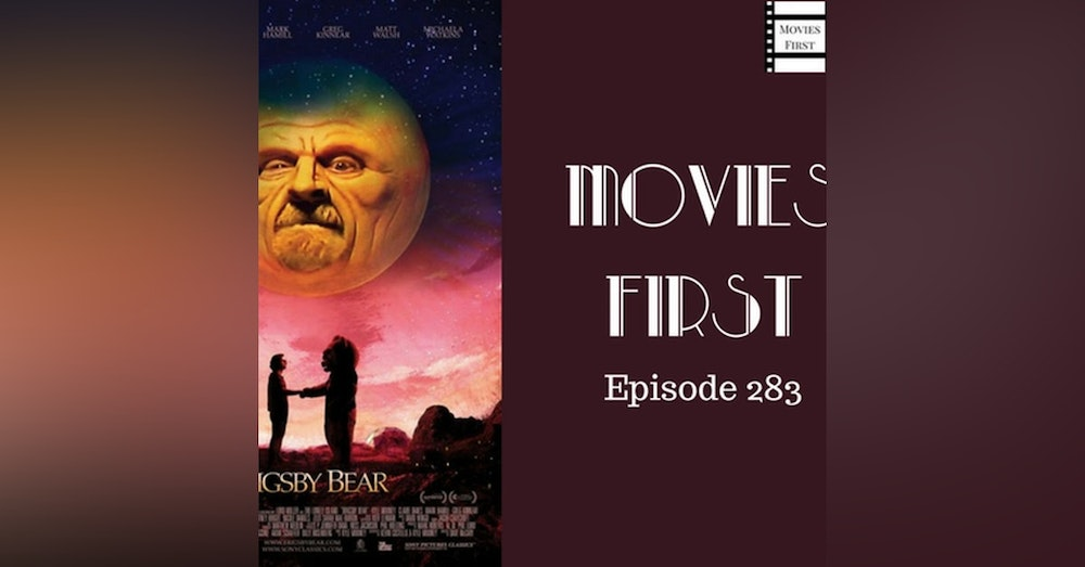 283: Brigsby Bear - Movies First with Alex First & Chris Coleman