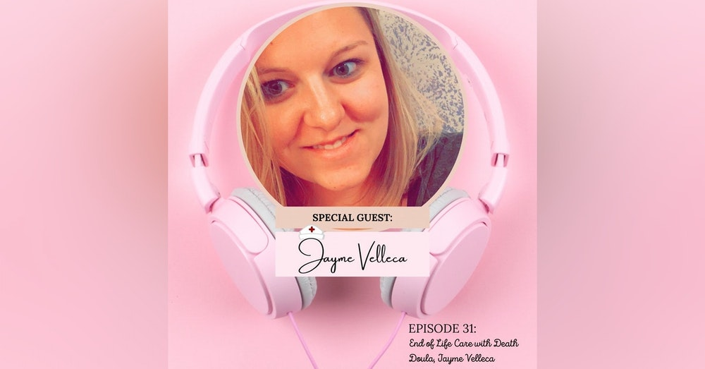 End of Life Care with Death Doula, Jayme Velleca