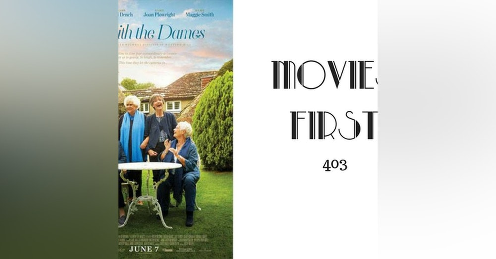 403: Tea with the Dames - Movies First with Alex First